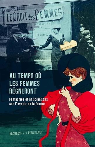 Ouvrage Collectif - Au temps où les femmes régneront.