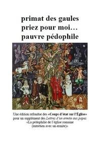 Ouvrage Collectif - Primat des Gaules priez pour moi pauvre pédophile.