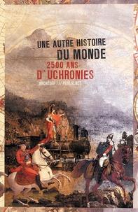 Ouvrage Collectif - Une autre histoire du monde - 2500 ans d'uchronies.