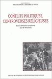 Ouzi Elyada et Jacques Le Brun - Conflits politiques et controverses religieuses. - Essais d'histoire européenne aux 16ème-18ème siècles.