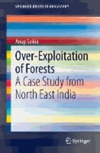 Over-Exploitation of Forests - A Case Study from North East India.