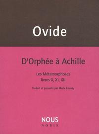 Ovide - D'Orphée à Achille - Les Métamorphoses livres X,XI,XII.