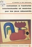Ovide Decroly et André Michelet - Initiation à l'activité intellectuelle et motrice par les jeux éducatifs.