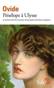 Ovide - Pénelope à Ulysse - Et autres lettres d'amour de grandes héroïnes antiques.