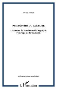 Oward Ferrari - Philosophie ou barbarie - L'Europe de la raison (du logos) et l'Europe de la trahison.