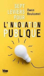 Owen Boukamel - Sept leviers pour l'innovation publique.