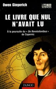 """Owen Gingerich - Le livre que nul n'avait lu - A la poursuite du """"De Revolutionibus"""" de Copernic."""
