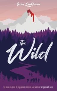 Owen Laukkanen - The Wild - Des jeunes en colère. Un programme d'immersion dans la nature. Une question de survie..