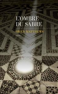 Owen Matthews et Karine Reignier-Guerre - L'ombre du sabre.
