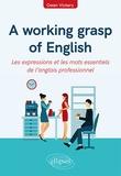 Owen Vickery - A working grasp of English - Les expressions et les mots essentiels de l'anglais professionnel.
