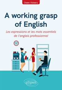 Owen Vickery - A working grasp of english - Les expressions et les mots essentiels de l'anglais professionnel.