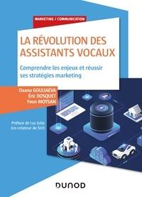 Oxana Gouliaéva et Eric Dosquet - La révolution des assistants vocaux - Comprendre les enjeux et réussir ses stratégies marketing.