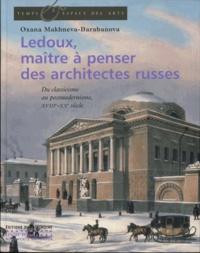 Oxana Makhneva-Barabanova - Ledoux, maître à penser des architectures russes - Du classicisme au postmodernisme, XVIIIe-XXe.