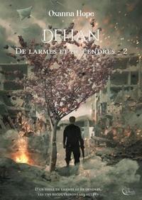 Oxanna Hope - De larmes et de cendres Tome 2 : Dehan.