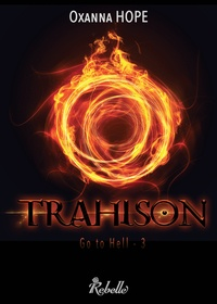 Oxanna Hope - Go to Hell Tome 3 : Trahison.