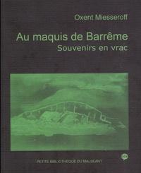 Oxent Miesseroff - Au maquis de Barrême - Souvenirs en vrac.