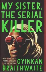 Oyinkan Braithwaite - My Sister, the Serial Killer.