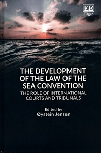 Oystein Jensen - The Development of the Law of the Sea Convention - The Role of International Courts and Tribunals.