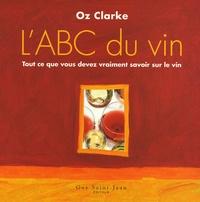 Oz Clarke - L'ABC du vin.