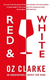 Oz Clarke - Red & White - An unquenchable thirst for wine.