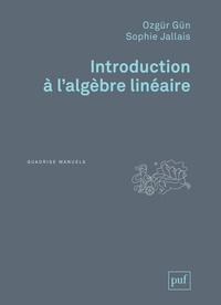Ozgür Gün et Sophie Jallais - Introduction à l'algèbre linéaire.
