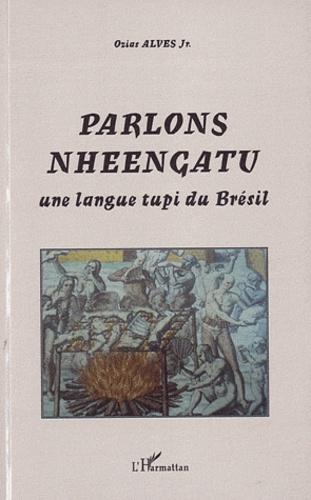 Ozias Alves - Parlons Nheengatu - Une langue tupi du Brésil.