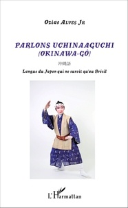 Ozias Alves - Parlons uchinaaguchi (Okinawa-gô) - Langue du Japon qui ne survit qu'au Brésil.