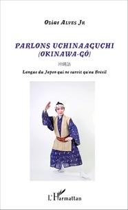 Ozias Alves - Parlons  : Parlons Uchinaaguchi - (Okinawa-Gô) - Langue du Japon qui ne survit qu'au Brésil.