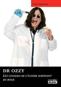 Ozzy Osbourne et Chris Ayres - Docteur Ozzy - Fiez-vous à lui. Les conseils de l'ultime survivant du rock.