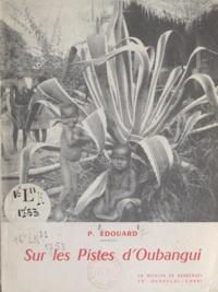 P. Édouard et Jean-Baptiste de Mégevette - Sur les pistes d'Oubangui - La mission de Berbérati en Oubangui-Chari.