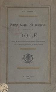 P.-A. Pidoux - Promenade historique dans la ville de Dole - Courtes notes archéologiques, artistiques et anecdotiques sur les édifices publics et les maisons particulières.