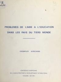 P. Abela et Jacques Beaumont - Problèmes de l'aide à l'éducation dans les pays du Tiers monde : exemples africains - Études adressées par la Section française de l'Association pour le développement international à la Conférence européenne de cette association réunie à Cologne, en mai 1970.