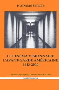 P Adams Sitney - Le cinéma visionnaire - L'avant-garde américaine 1943-2000.