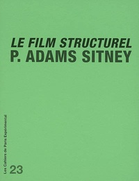 P-Adams Sitney - Le film structurel - Suivi de Quelques commentaires sur Le film structurel de P. Adams Sitney.
