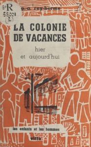 P. Alexandre Rey-Herme et Louis Baillon - La colonie de vacances hier et aujourd'hui.
