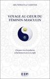 P Arundhati et  Vasistha - Voyage au coeur du féminin-masculin - Des clés pour vivre les polarités en harmonie en soi et en couple.