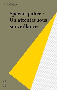 P.-B. Chercot - Spécial-police : Un attentat sous surveillance.