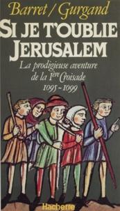 """P Barret et Jean-Noël Gurgand - """" Si je t'oublie, Jérusalem """" - La prodigieuse aventure de la 1re croisade, 1095-1099."""