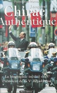 P Boue-Merrac - Jacques Chirac authentique - La biographie inédite du Ve Président de la Ve République.