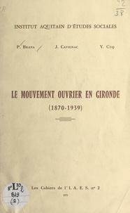 P. Brana et J. Cavignac - Le mouvement ouvrier en Gironde - 1870-1939.