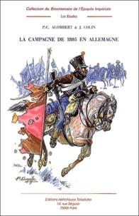 P-C Alombert et J Colin - La campagne de 1805 en Allemagne - Tome 5.