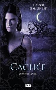P-C Cast et Kristin Cast - La Maison de la Nuit Tome 10 : Cachée.
