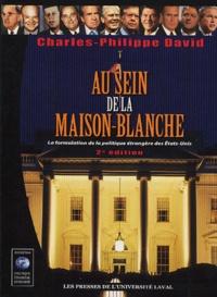 P-C David - Au sein de la Maison-Blanche - La formulation de la politique étrangère des Etats-Unis.
