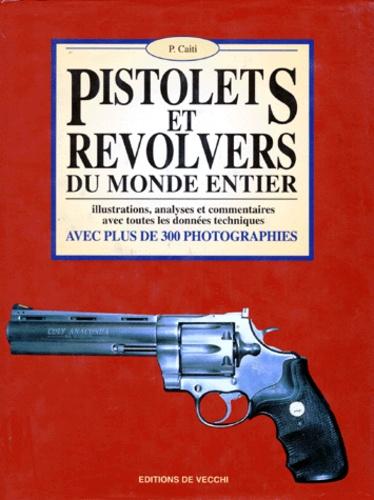 P Caiti - Pistolets et revolvers du monde entier.
