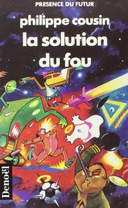 P Cousin - La Solution du fou.