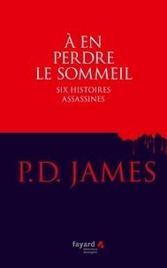 Téléchargez un ebook gratuit A en perdre le sommeil  - Six histoires assassines en francais ePub PDF par P. D. James 9782213705743