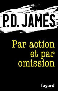 P.D. James - Par action et par omission.