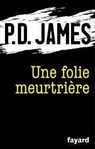 P.d. James - Une folie meurtrière.