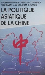 P de Beauregard - La Politique asiatique de la Chine.