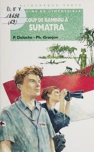 P Deloche et Philippe Granjon - Coup de bambou à Sumatra.